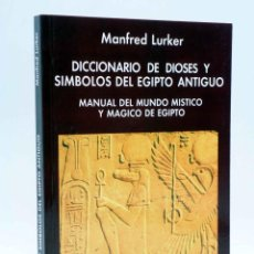 Libros de segunda mano: DICCIONARIO DE DIOSES Y SIMBOLOS DEL EGIPTO ANTIGUO. MANUAL DEL MUNDO MÍSTICO Y MÁGICO DE EGIPTO (MA. Lote 155304942