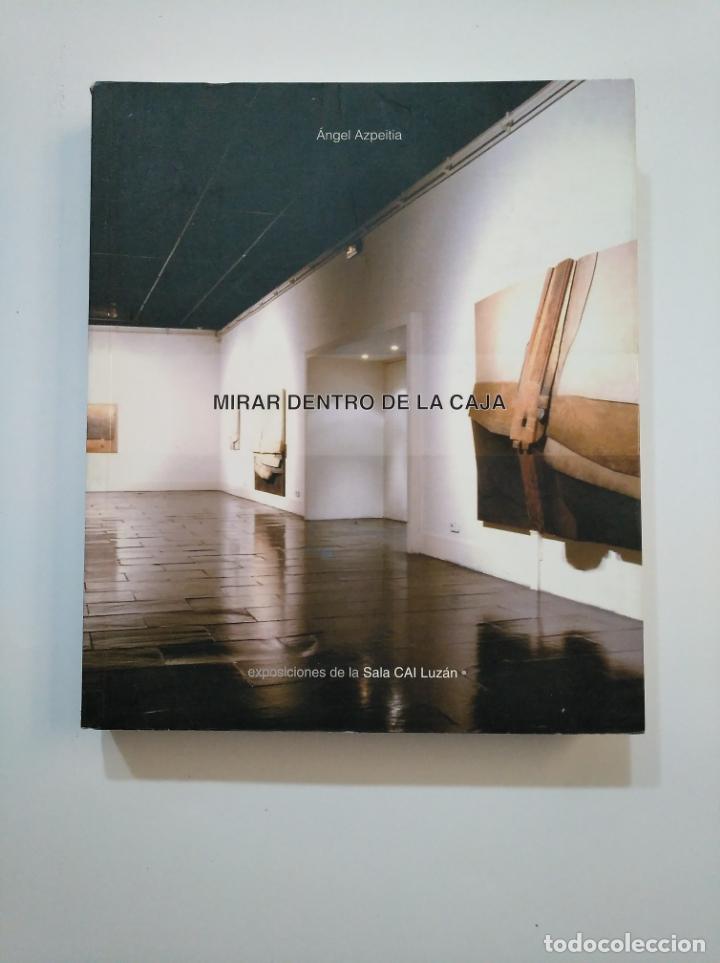 MIRAR DENTRO DE LA CAJA: EXPOSICIÓN DE LA SALA CAI LUZÁN (1962-1977-2000). - AZPEITIA, ÁNGEL. TDK374 (Libros de Segunda Mano - Bellas artes, ocio y coleccionismo - Otros)
