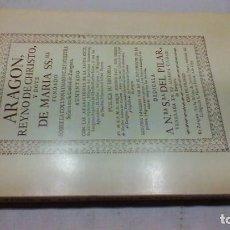 Libros de segunda mano: ARAGÓN REYNO DE CHRISTO Y DOTE DE MARÍA SS.MA. PADRE ROQUE ALBERTO 1739 FACSIMIL. Lote 154708966