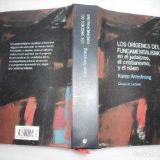 Libros de segunda mano: KAREN ARMSTRONG LOS ORÍGENES DEL FUNDAMENTALISMO EN EL JUDAÍSMO, EL CRISTIANISMO, Y EL ISLAM Y92961. Lote 154772226