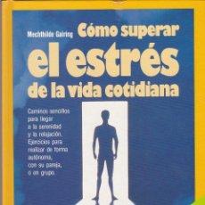 Libros de segunda mano: CÓMO SUPERAR EL ESTRÉS DE LA VIDA COTIDIANA. Lote 154822214