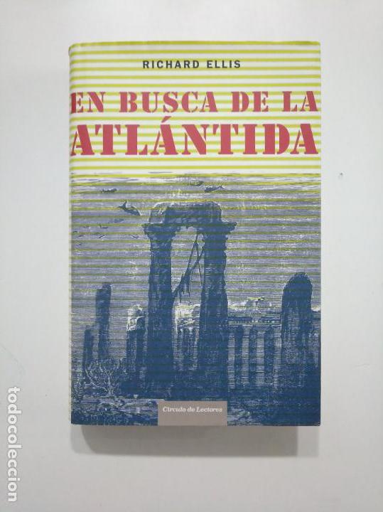 EN BUSCA DE LA ATLÁNTIDA. - RICHARD ELLIS. CIRCULO DE LECTORES. TDK375 (Libros de Segunda Mano - Parapsicología y Esoterismo - Otros)
