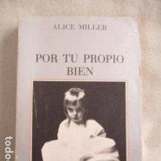 Libros de segunda mano: ALICE MILLER . POR TU PROPIO BIEN .TUSQUETS - 1ª EDICIÓN 1985. 276 PÁG.. Lote 193197808