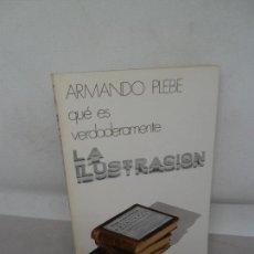 Libros de segunda mano: QUÉ ES VERDADERAMENTE LA ILUSTRACIÓN, ARMANDO PLEBE, ED. DONCEL. Lote 154957910