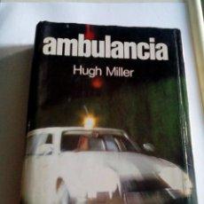 Libros de segunda mano: R A1_LIBRO AMBULANCIA ,DE HUGH MILLER. ,MIDE APROX 21X15CM. 400 PAGINAS. Lote 154960190