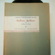 Libros de segunda mano: GUILLAUME APOLLINAIRE - CRÍTICOS E HISTORIADORES DE ARTE - GUILLERMO DE TORRE - 33 REPRODUCCIONES - . Lote 154983230