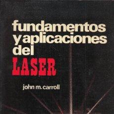 Libros de segunda mano: JOHN M. CARROLL-FUNDAMENTOS Y APLICACIONES DEL LÁSER.MARCOMBO.1974.. Lote 154991550