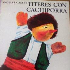 Libros de segunda mano: TÍTERES CON CACHIPORRA. ÁNGELES GASSET. COLECCIÓN EL GLOBO DE COLORES. AÑO 1982. RÚSTICA. PÁGINAS 84. Lote 155077553