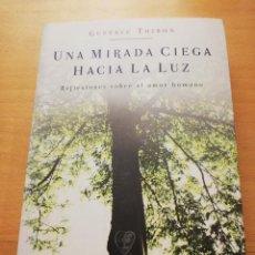 Libros de segunda mano: UNA MIRADA CIEGA HACIA LA LUZ. REFLEXIONES SOBRE EL AMOR HUMANO (GUSTAVE THIBON) BELACQVA. Lote 220722991