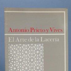 Libros de segunda mano: EL ARTE DE LA LACERIA. ANTONIO PRIETO Y VIVES . Lote 155364754