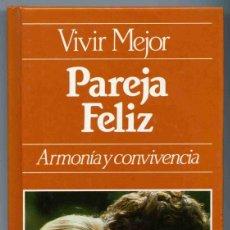 Libros de segunda mano: LIBRO - PAREJA FELIZ - VIVIR MEJOR - ARMONÍA Y CONVIVENCIA - FCO. JAVIER CASANUEVA - 1985. Lote 155494598