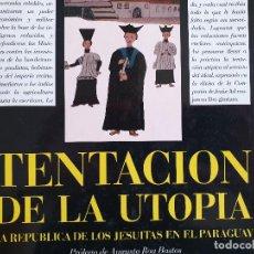 Libros de segunda mano: TENTACIÓN DE LA UTOPÍA, LA REPÚBLICA DE LOS JESUITAS EN EL PARAGUAY - VV.AA.,TUSQUETS-CÍRCULO, 1991. Lote 155530234