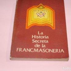 Libros de segunda mano: LA HISTORIA SECRETA DE LA FRANCMASONERIA. Lote 155543794