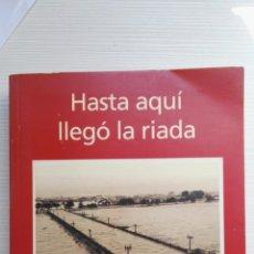 Libros de segunda mano: HASTA AQUÍ LLEGÓ LA RIADA FRANCISCO PÉREZ PUCHE VALENCIA. Lote 155588229