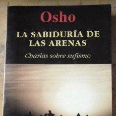 Libros de segunda mano: OSHO: LA SABIDURÍA DE LAS ARENAS. CHARLAS SOBRE SUFISMO (BARCELONA, 2001). Lote 155635786