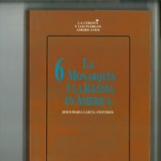 Libros de segunda mano: LA MONARQUÍA Y LA IGLESIA AMERICANA. JOSÉ MARÍA GARCÍA AÑOVEROS. Lote 155649946