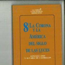 Libros de segunda mano: LA CORONA Y LA AMÉRICA DEL SIGLO DE LAS LUCES. GONZALO ANES Y ÁLVAREZ DE CASTRILLÓN. Lote 155650450