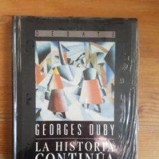 Libros de segunda mano: LA HISTORIA CONTINÚA DUBY, GEORGES PUBLICADO POR DEBATE. (1992) 189 PP ¡PRECINTADO!. Lote 155657462