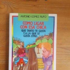 Libros de segunda mano: CÓMO LIGAR CON ESA CHICA ANTONIO GÓMEZ RUFO PUBLICADO POR EL PAPAGAYO (1989) TEMAS DE HOY. Lote 155660686