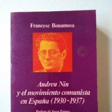 Libros de segunda mano: ANDREU NIN Y EL MOVIMIENTO COMUNISTA EN ESPAÑA (1930-1937) / FRANCESC BONAMUSA.. Lote 155746440