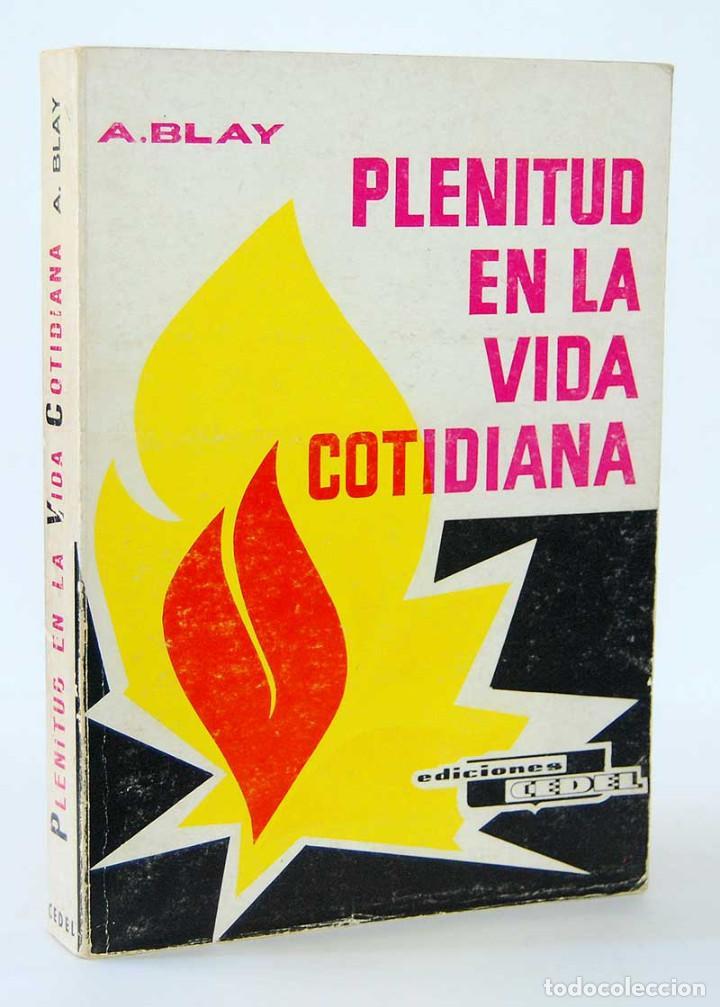 PLENITUD EN LA VIDA COTIDIANA - ANTONIO BLAY FONTCUBIERTA. CEDEL (Libros de Segunda Mano - Parapsicología y Esoterismo - Otros)