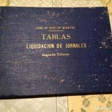 Libros de segunda mano: ANTIGUO LIBRO TABLAS DE LIQUIDACION DE JORNALES POR JOSÉ MA. RINCON MARTIN . Lote 155843330