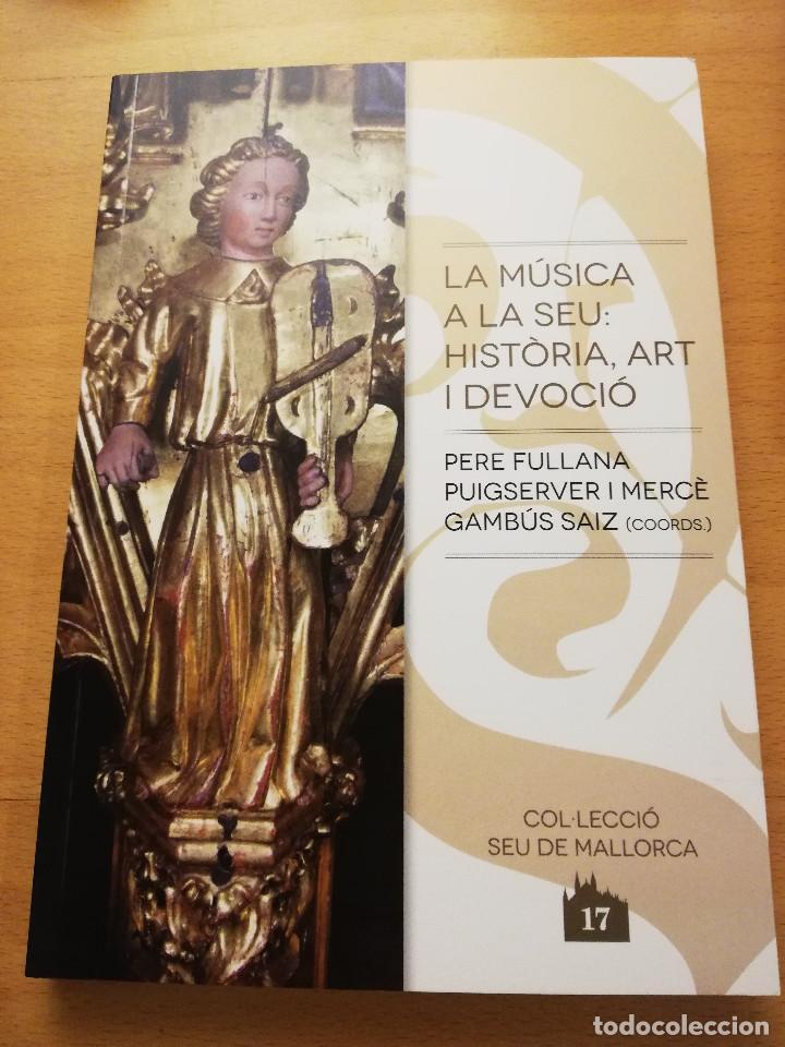 LA MÚSICA A LA SEU: HISTÒRIA, ART I DEVOCIÓ (VV. AA.) COL.LECCIÓ SEU DE MALLORCA (Libros de Segunda Mano - Historia - Otros)