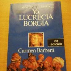 Libros de segunda mano: YO, LUCRECIA BORGIA (CARMEN BARBERÁ) 3ª EDICIÓN, PLANETA. Lote 155871386