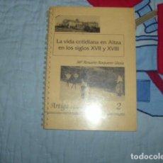 Libros de segunda mano: LA VIDA COTIDIANA EN ALTZA EN LOS SIGLOS XVII Y XVIII , Mª ROSARIO ROQUERO , UNICO EN TODOCOLECCION. Lote 155927818
