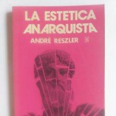 Libros de segunda mano: PENSAMIENTO . LA ESTÉTICA ANARQUISTA ANDRE RESZLER. FONDO CULTURA ECONÓMICA MÉXICO.. Lote 155945134