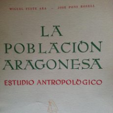 Libros de segunda mano: LA POBLACIÓN ARAGONESA: ESTUDIO ANTROPOLÓGICO - M. FUSTE/J. PONS (INST. FDO.CATÓLICO, ZARAGOZA,1962). Lote 155980110