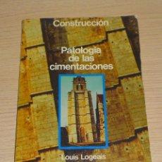 Libros de segunda mano: PATOLOGÍA DE LAS CIMENTACIONES LOUIS LOGEAIS 1984 CONSTRUCCIÓN. Lote 155987002