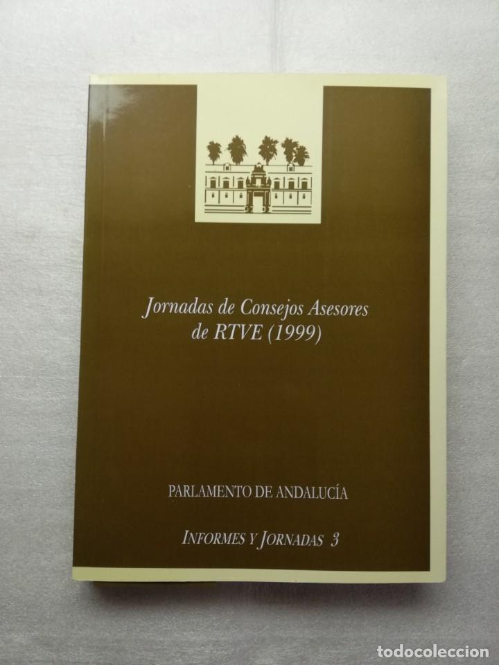 JORNADAS DE CONSEJOS ASESORES DE RTVE 1999 PARLAMENTO DE ANDALUCIA (Libros de Segunda Mano - Ciencias, Manuales y Oficios - Otros)