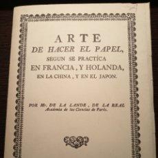 Libros de segunda mano: ARTE DE HACER PAPEL, SEGÚN SE PRACTICA EN FRANCIA, Y HOLANDA, EN LA CHINA, Y EN EL JAPÓN. FACSIMIL. Lote 156003526