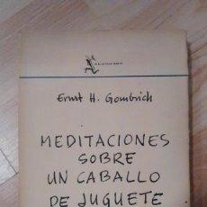Libri di seconda mano: 'MEDITACIONES SOBRE UN CABALLO DE JUGUETE'. ERNST H. GOMBRICH. Lote 156038082