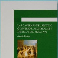 Libros de segunda mano: LMV - LAS CAVERNAS DEL SENTIDO CONVERSOS, ALUMBRADOS Y MISTICOS DEL SIGLO XVI. ANTONIO ENRIQUE.. Lote 156041706
