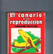 Libros de segunda mano: EL CANARIO Y SU REPRODUCCION LEONARDO CARRERAS SINTES 1966. Lote 156092950