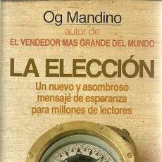 Libros de segunda mano: LA ELECCION UN NUEVO Y ASOMBROSO MENSAJE DE ESPERANZA PARA MILLONES DE LECTORES OG MANDINO AUTOR EL . Lote 156450458