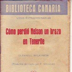 Libros de segunda mano: BIBLIOTECA CANARIA.COMO PERDIO NELSON UN BRAZO EN TENERIFE- TENERIFE. Lote 156452458