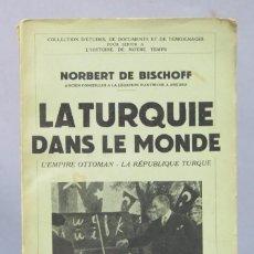 Libros de segunda mano: 1936.- LA TURQUIE DANS LE MONDE. NORBERT DE BISCHOFF . Lote 156464230