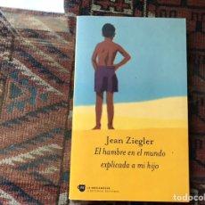 Libros de segunda mano: EL HAMBRE EN EL MUNDO EXPLICADO A MI HIJO. JEAN ZIEGLER. Lote 156516362