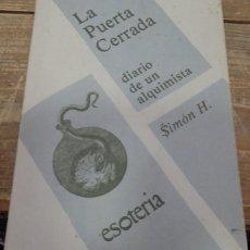 Libros de segunda mano: LA PUERTA CERRADA, DIARIO DE UN ALQUIMISTA. POR SIMON H. EDITORIAL 7 1/2. 1ª EDICIÓN 1981.. Lote 156523402