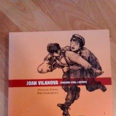 Libros de segunda mano: 'JOAN VILANOVA. ITINERARI VITAL I ARTÍSTIC'. FRANCESC COMAS I PERE SOBRERROCA. Lote 156525070