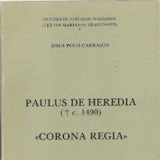 Libros de segunda mano: JESÚS POLO CARRASCO (ED.) : PAULUS DE HEREDIA († C. 1490): CORONA REGIA. (EDICIÓN FACSÍMIL. 1980). Lote 156544646