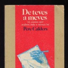 Libros de segunda mano: DE TEVES A MEVES - 32 CONTES QUE ACABEN MÉS O MENYS BÉ - POR PERE CALDERS - 160 PÁGINAS EN CATALÁN. Lote 156552330