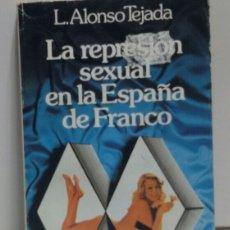 Libros de segunda mano: LA REPRESIÓN SEXUAL EN LA ÉPOCA DE FRANCO L .ALONSO TEJADA. Lote 156566173