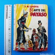 Libros de segunda mano: CURIOSO LIBRO EL ARTE DEL PAYASO, J.M.LAPORTA, EDITORIAL LUMEN 1946 247 PAG.DIBUJOS DE PEDRO CLAPERA. Lote 156588182