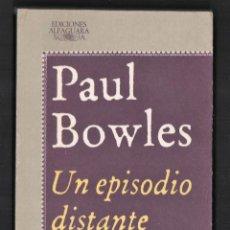 Libros de segunda mano: PAUL BOWLES UN EPISODIO DISTANTE 16 CUENTOS 1939 1948 ED ALFAGUARA 1985 TRADUCCIÓN GUILLERMO LORENZO. Lote 156623082