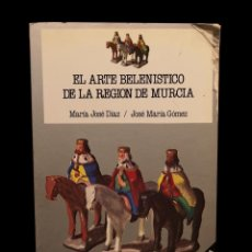 Libros de segunda mano: EL ARTE BELENÍSTICO DE LA REGIÓN DE MURCIA,. Lote 156683706