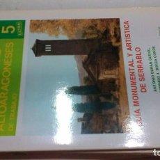 Libros de segunda mano: GUIA MONUMENTAL Y ARTISTICA DEL SERRABLO -CUADERNOS ALTOARAGONESES Nº 5/ HUESCA ARAGON. Lote 156723102